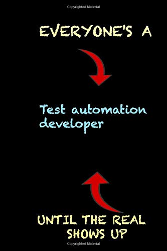 everyones-a-test-automation-developer-until-the-real-shows-up-funny-gift-for-co-worker-notebook-employee-appreciation-day-black-lined-journal-gift-119-pages-6x9-soft-cover-matte-finish