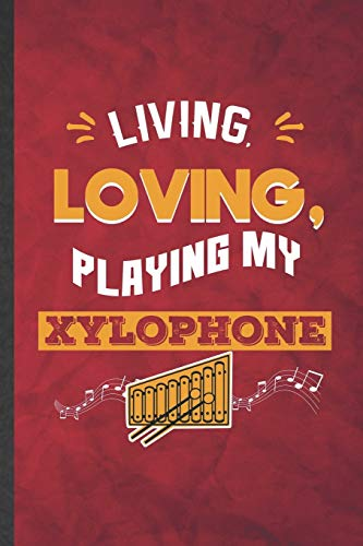 living-loving-playing-my-xylophone-funny-blank-lined-music-teacher-lover-notebook-journal-graduation-appreciation-gratitude-thank-you-souvenir-gag-gift-modern-cute-graphic-110-pages